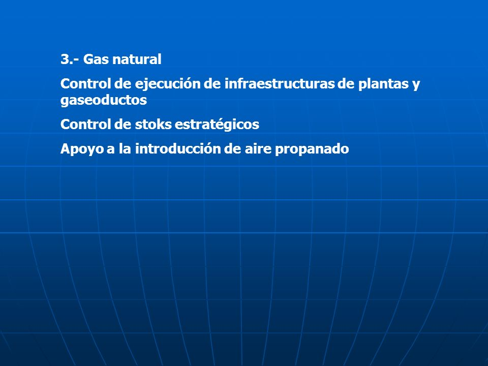 3.- Gas natural Control de ejecución de infraestructuras de plantas y gaseoductos. Control de stoks estratégicos.