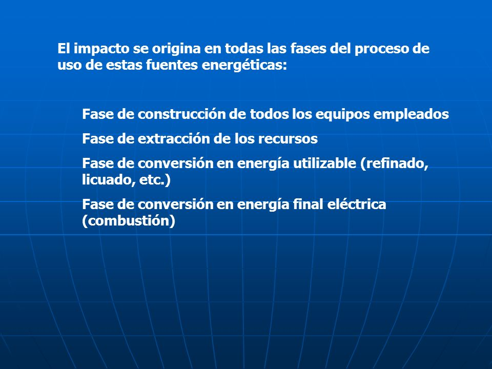 El impacto se origina en todas las fases del proceso de uso de estas fuentes energéticas: