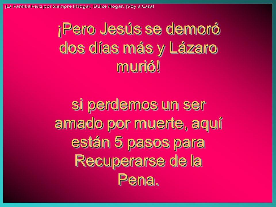 ¡Pero Jesús se demoró dos días más y Lázaro murió!
