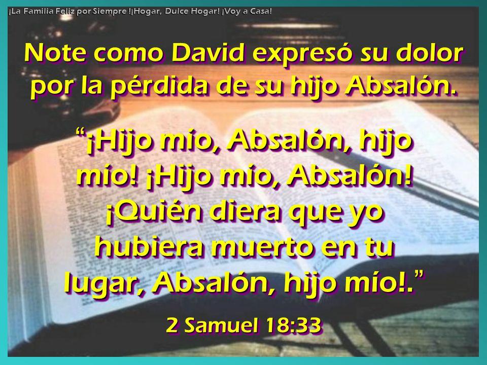 Note como David expresó su dolor por la pérdida de su hijo Absalón.