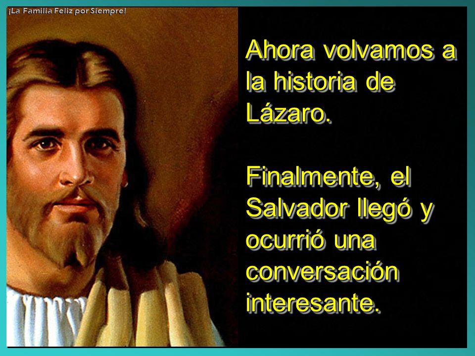 Ahora volvamos a la historia de Lázaro.
