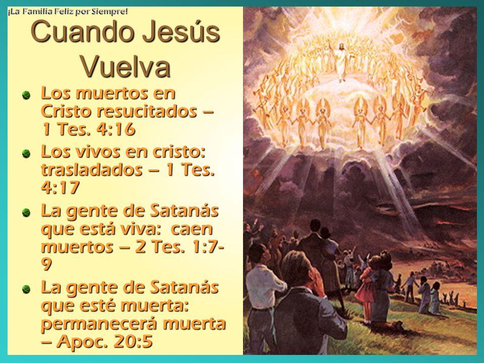 Cuando Jesús Vuelva Los muertos en Cristo resucitados – 1 Tes. 4:16