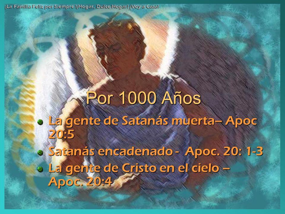 Por 1000 Años La gente de Satanás muerta– Apoc 20:5