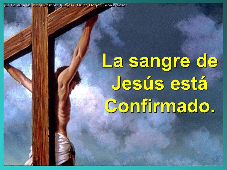 La sangre de Jesús está Confirmado.