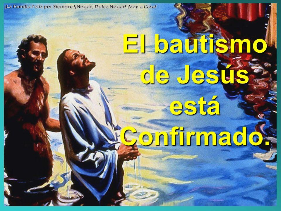 El bautismo de Jesús está Confirmado.