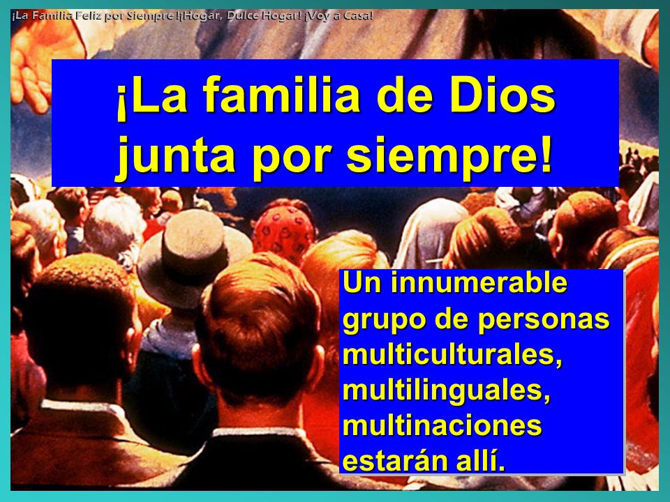 ¡La familia de Dios junta por siempre!