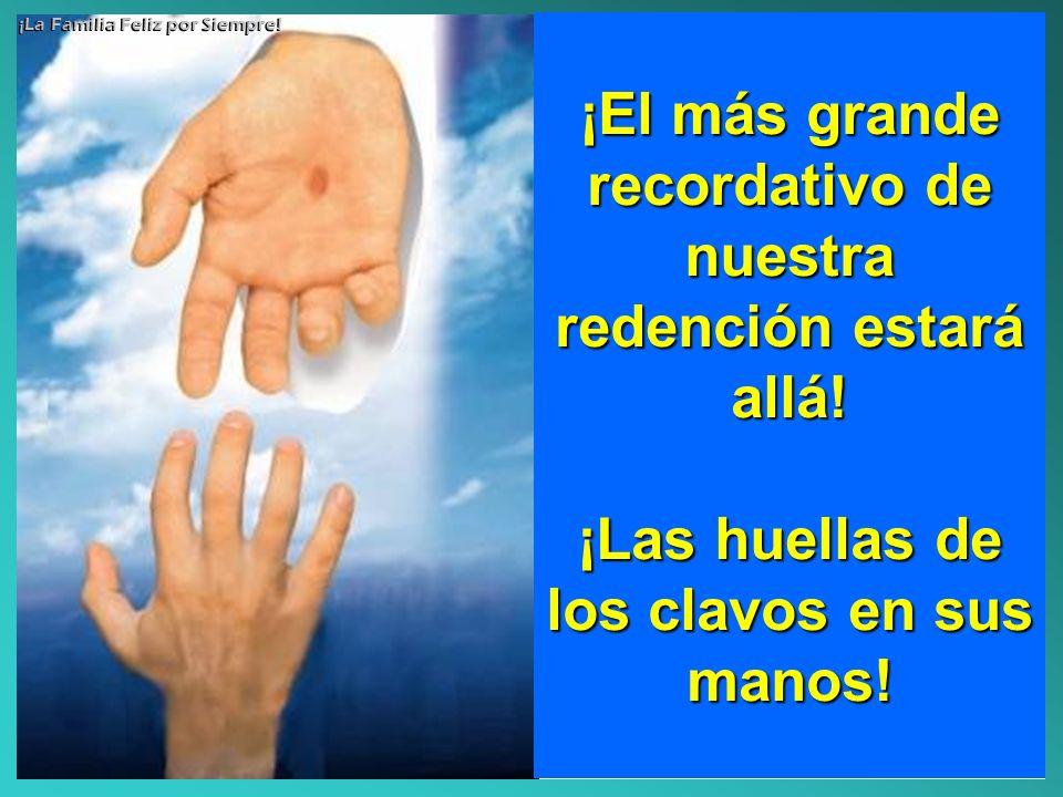 ¡El más grande recordativo de nuestra redención estará allá!