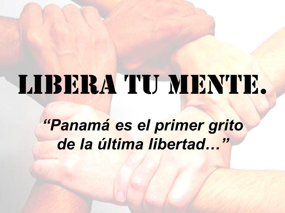Panamá es el primer grito de la última libertad…