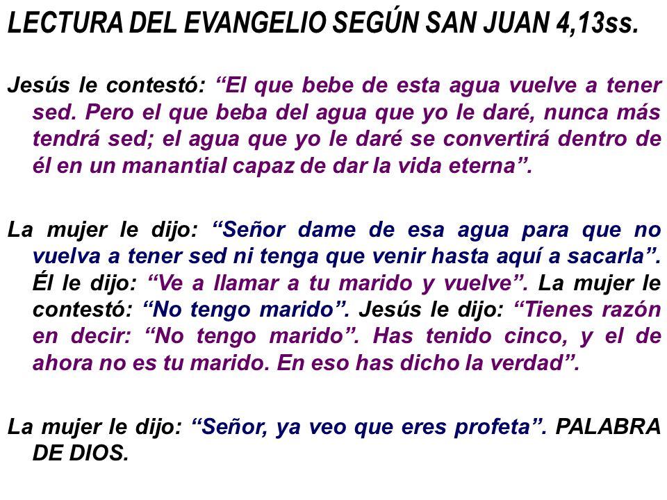 LECTURA DEL EVANGELIO SEGÚN SAN JUAN 4,13ss.