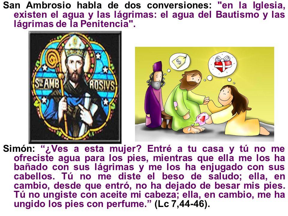 San Ambrosio habla de dos conversiones: en la Iglesia, existen el agua y las lágrimas: el agua del Bautismo y las lágrimas de la Penitencia .