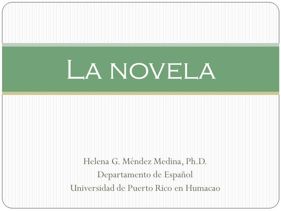 La novela Helena G. Méndez Medina, Ph.D. Departamento de Español
