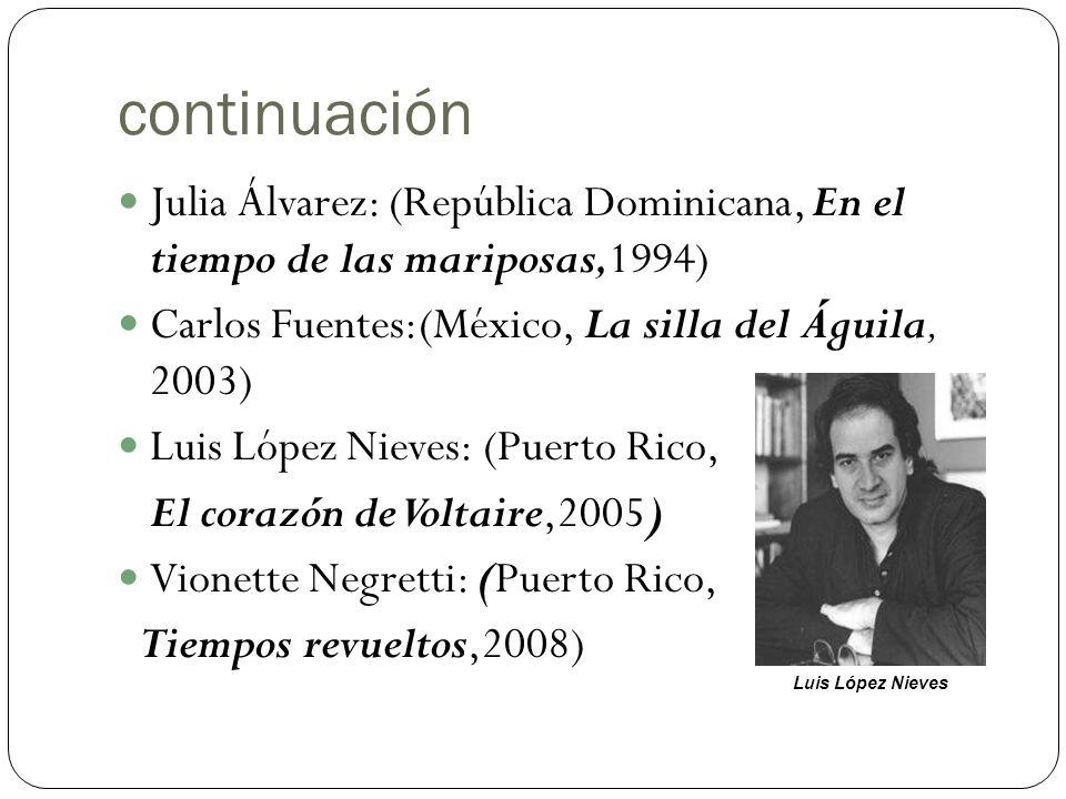 continuación Julia Álvarez: (República Dominicana, En el tiempo de las mariposas,1994) Carlos Fuentes:(México, La silla del Águila, 2003)