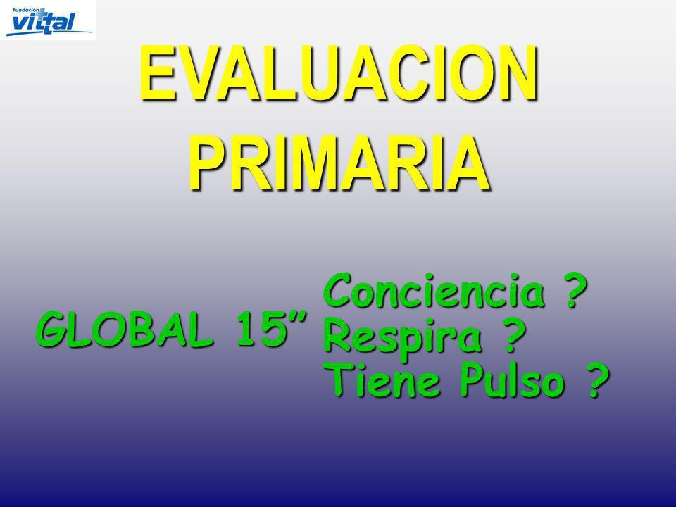EVALUACION PRIMARIA Conciencia GLOBAL 15 Respira Tiene Pulso