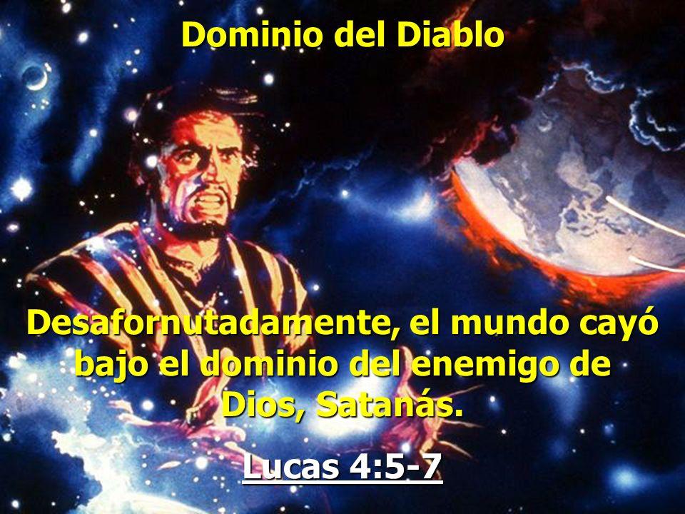 Dominio del Diablo Desafornutadamente, el mundo cayó bajo el dominio del enemigo de Dios, Satanás.