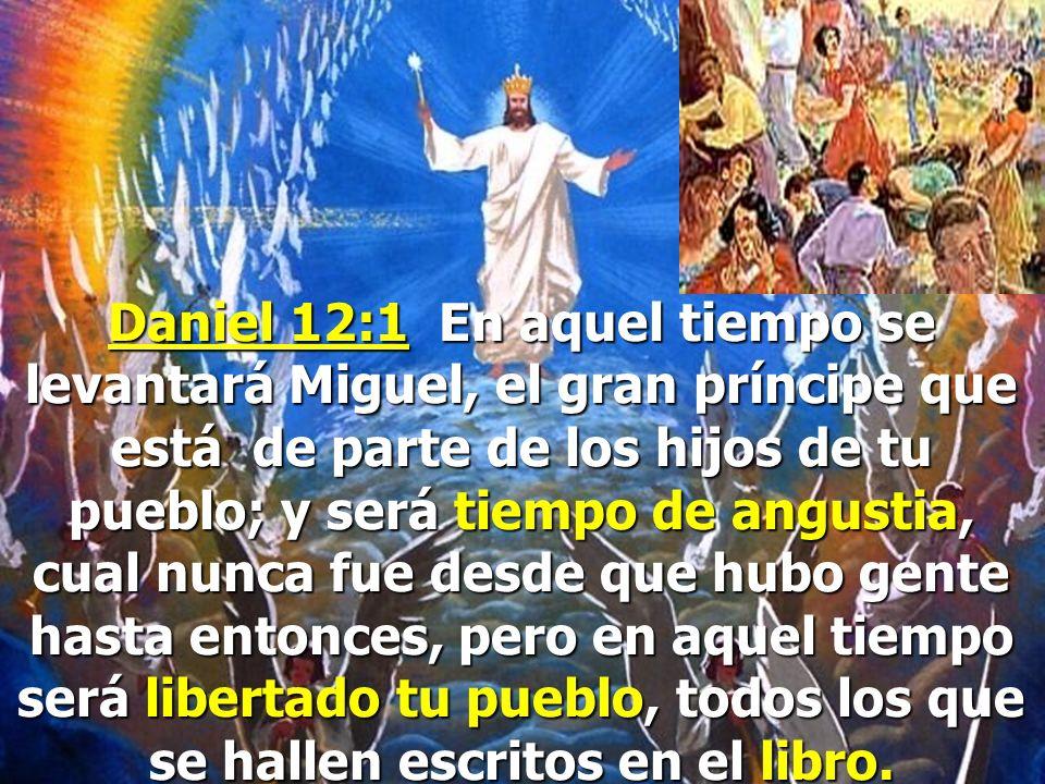 Daniel 12:1 En aquel tiempo se levantará Miguel, el gran príncipe que está de parte de los hijos de tu pueblo; y será tiempo de angustia, cual nunca fue desde que hubo gente hasta entonces, pero en aquel tiempo será libertado tu pueblo, todos los que se hallen escritos en el libro.