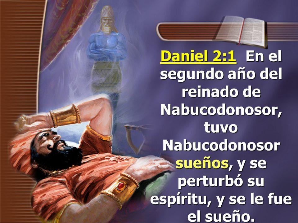 Daniel 2:1 En el segundo año del reinado de Nabucodonosor, tuvo Nabucodonosor sueños, y se perturbó su espíritu, y se le fue el sueño.