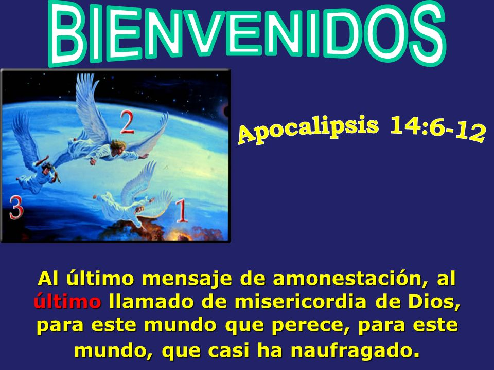BIENVENIDOS Apocalipsis 14:6-12