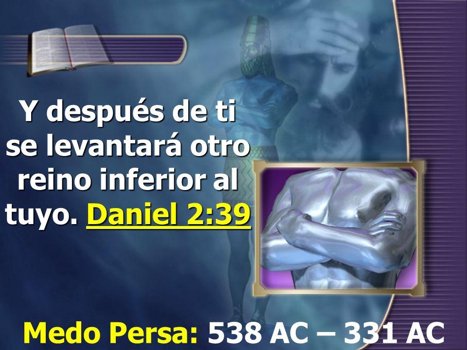 Y después de ti se levantará otro reino inferior al tuyo. Daniel 2:39
