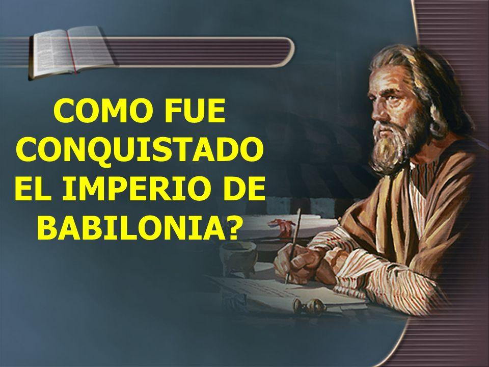 COMO FUE CONQUISTADO EL IMPERIO DE BABILONIA