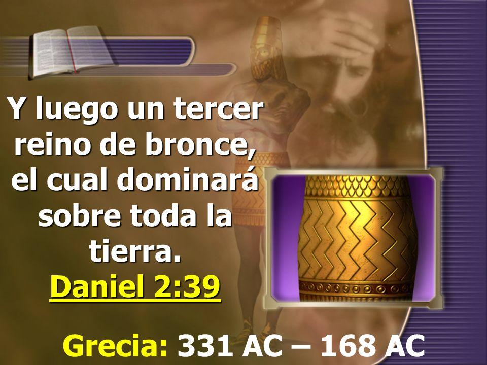 Y luego un tercer reino de bronce, el cual dominará sobre toda la tierra. Daniel 2:39