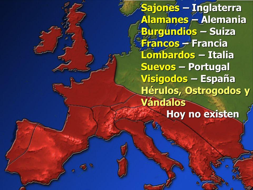 Sajones – Inglaterra Alamanes – Alemania Burgundios – Suiza Francos – Francia Lombardos – Italia Suevos – Portugal Visigodos – España Hérulos, Ostrogodos y Vándalos Hoy no existen