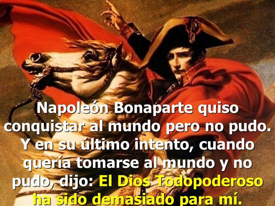 Napoleón Bonaparte quiso conquistar al mundo pero no pudo