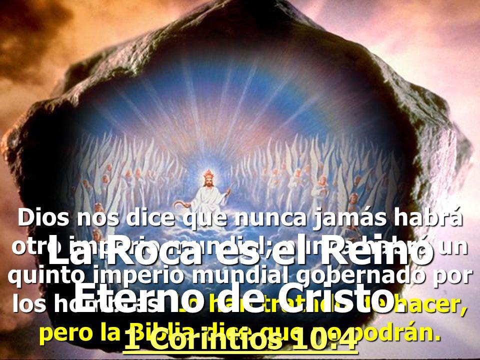 La Roca es el Reino Eterno de Cristo. 1 Corintios 10:4