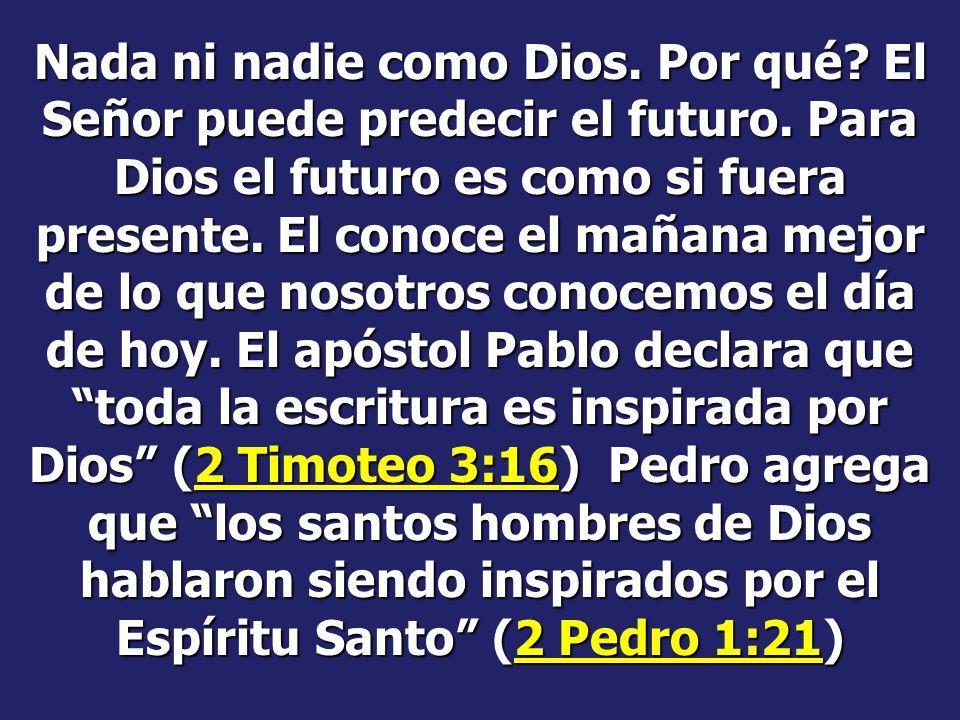 Nada ni nadie como Dios. Por qué. El Señor puede predecir el futuro