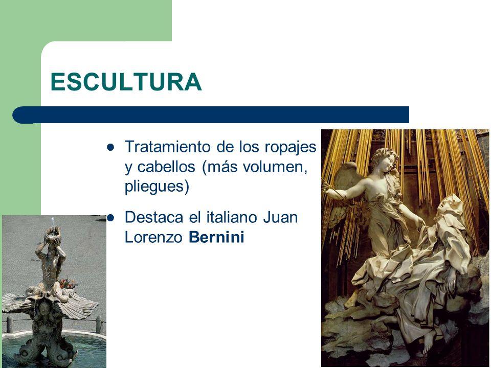 ESCULTURA Tratamiento de los ropajes y cabellos (más volumen, pliegues) Destaca el italiano Juan Lorenzo Bernini.