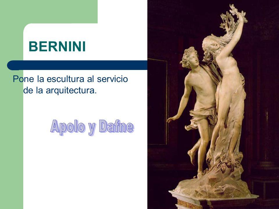 BERNINI Pone la escultura al servicio de la arquitectura. Apolo y Dafne