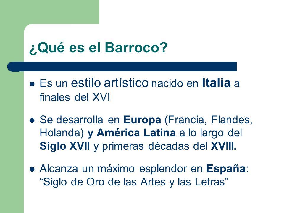 ¿Qué es el Barroco Es un estilo artístico nacido en Italia a finales del XVI.