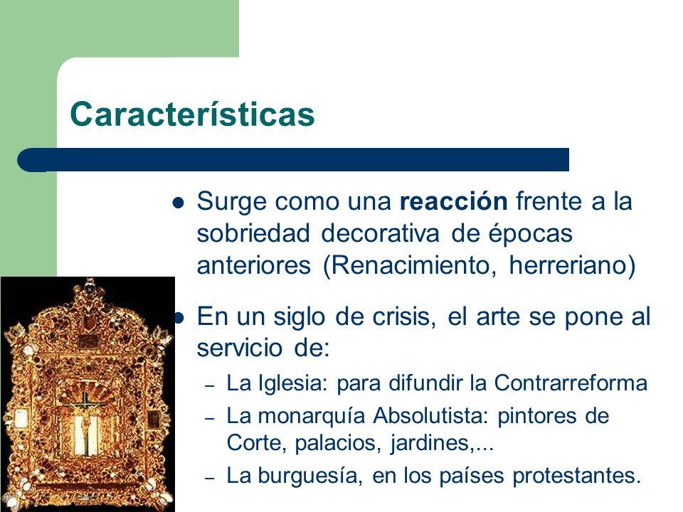 Características Surge como una reacción frente a la sobriedad decorativa de épocas anteriores (Renacimiento, herreriano)