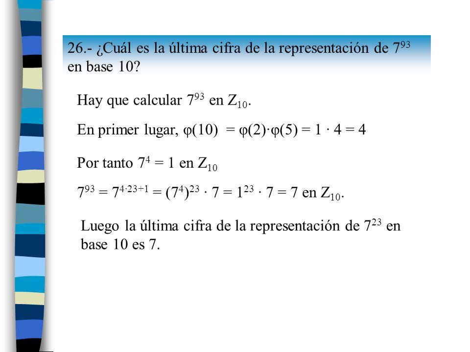 26.- ¿Cuál es la última cifra de la representación de 793 en base 10
