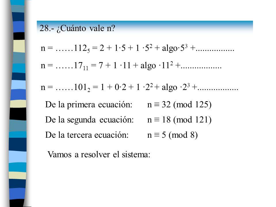 28.- ¿Cuánto vale n n = ……1125 = 2 + 1·5 + 1 ·52 + algo·53 +................. n = ……1711 = 7 + 1 ·11 + algo ·112 +..................