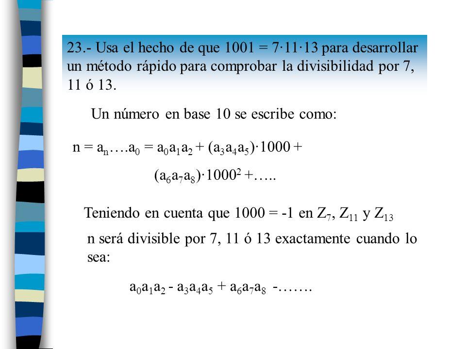 23.- Usa el hecho de que 1001 = 7·11·13 para desarrollar un método rápido para comprobar la divisibilidad por 7, 11 ó 13.