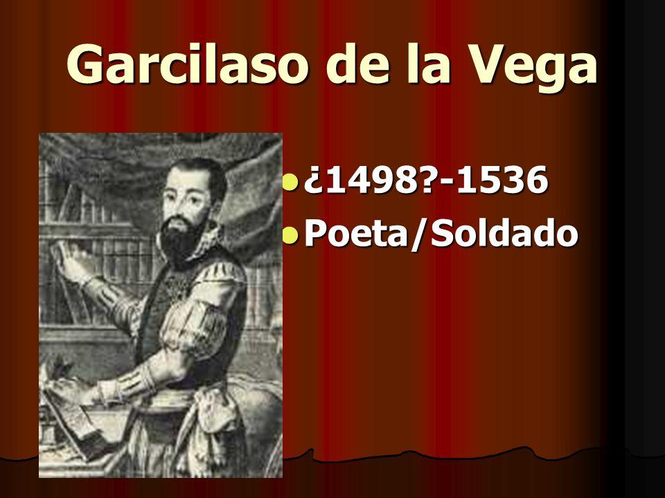 Garcilaso de la Vega ¿1498 -1536 Poeta/Soldado