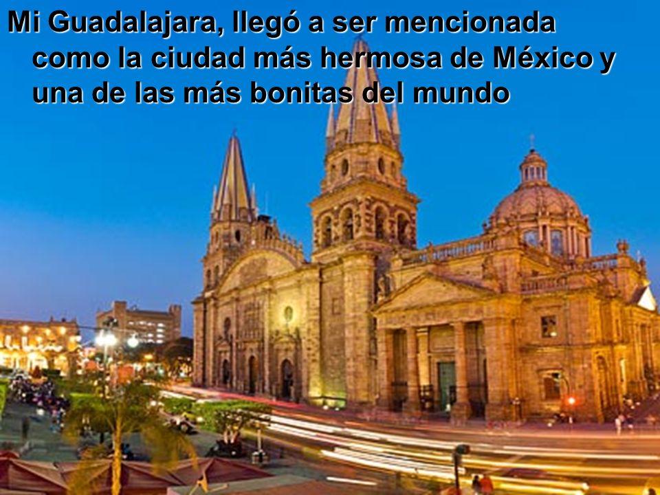 Mi Guadalajara, llegó a ser mencionada como la ciudad más hermosa de México y una de las más bonitas del mundo