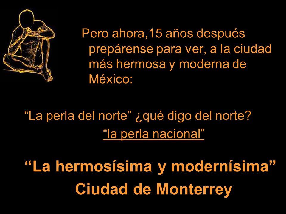 La hermosísima y modernísima Ciudad de Monterrey
