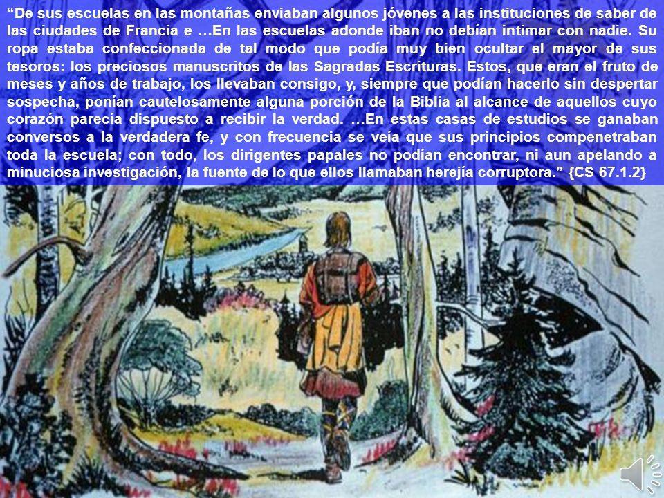 De sus escuelas en las montañas enviaban algunos jóvenes a las instituciones de saber de las ciudades de Francia e …En las escuelas adonde iban no debían intimar con nadie.