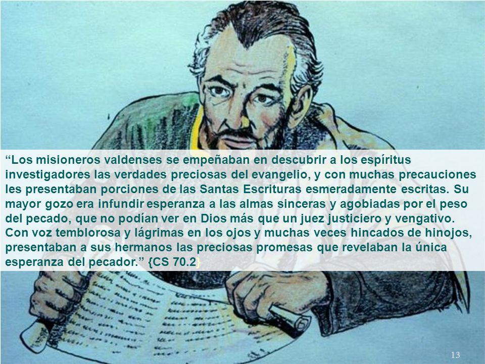 Los misioneros valdenses se empeñaban en descubrir a los espíritus investigadores las verdades preciosas del evangelio, y con muchas precauciones les presentaban porciones de las Santas Escrituras esmeradamente escritas.