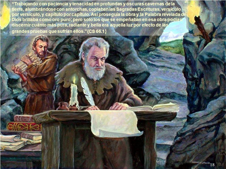Trabajando con paciencia y tenacidad en profundas y oscuras cavernas de la tierra, alumbrándose con antorchas, copiaban las Sagradas Escrituras, versículo por versículo, y capítulo por capítulo.