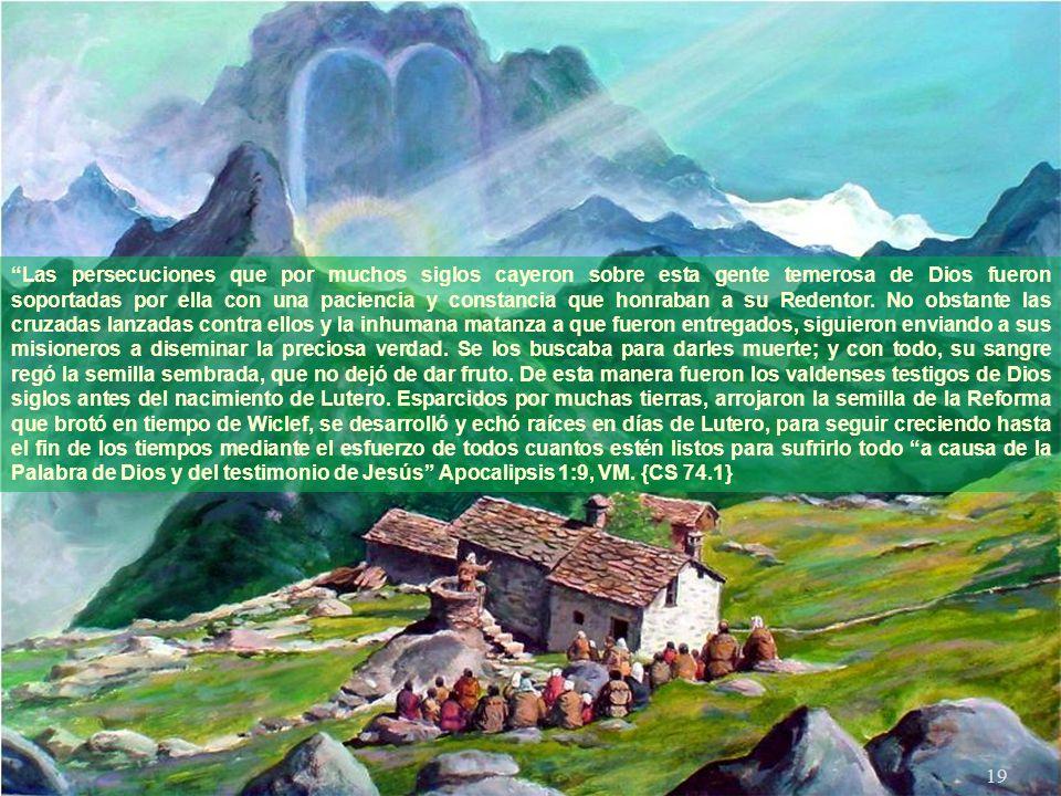 Las persecuciones que por muchos siglos cayeron sobre esta gente temerosa de Dios fueron soportadas por ella con una paciencia y constancia que honraban a su Redentor.