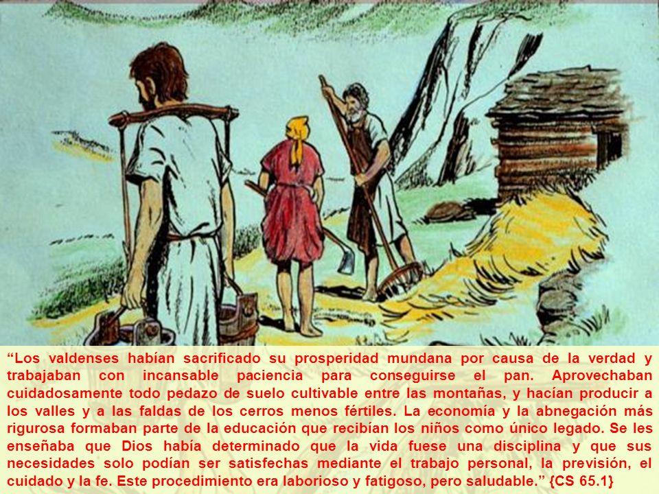 Los valdenses habían sacrificado su prosperidad mundana por causa de la verdad y trabajaban con incansable paciencia para conseguirse el pan.