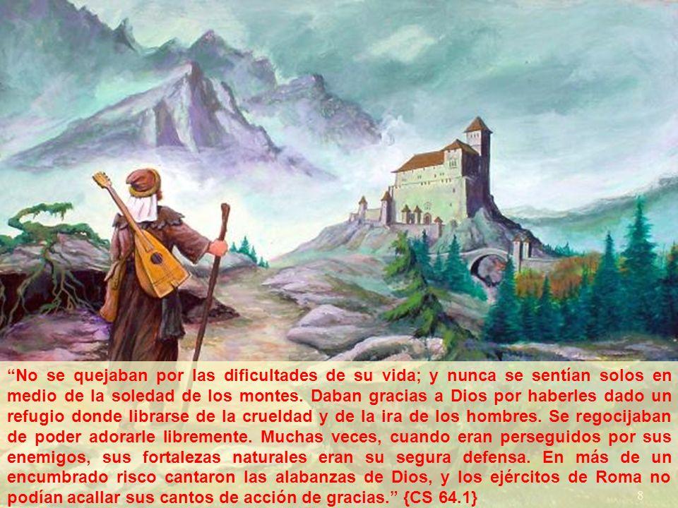 No se quejaban por las dificultades de su vida; y nunca se sentían solos en medio de la soledad de los montes.
