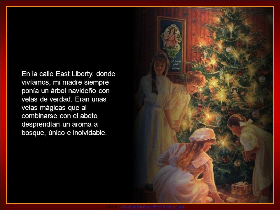 En la calle East Liberty, donde vivíamos, mi madre siempre ponía un árbol navideño con velas de verdad. Eran unas velas mágicas que al combinarse con el abeto desprendían un aroma a bosque, único e inolvidable.