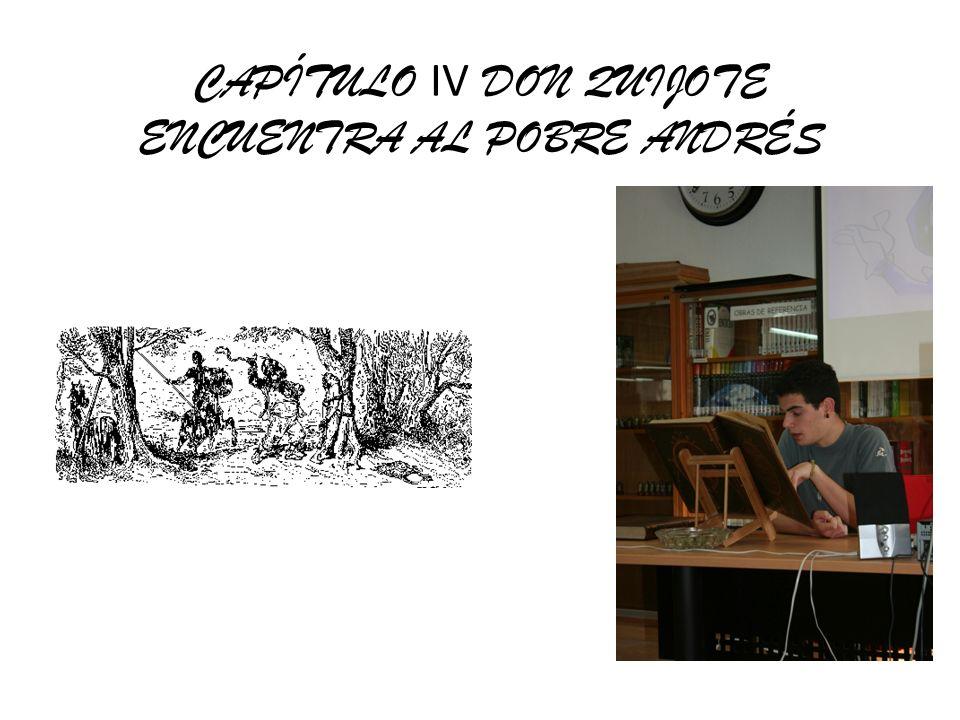CAPÍTULO IV DON QUIJOTE ENCUENTRA AL POBRE ANDRÉS