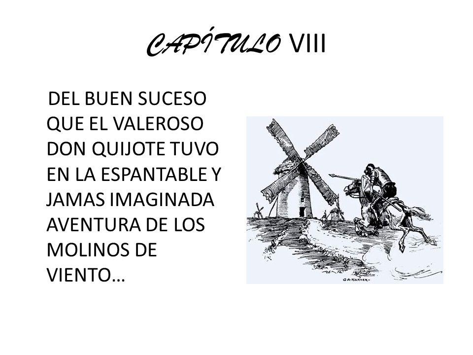 CAPÍTULO VIII DEL BUEN SUCESO QUE EL VALEROSO DON QUIJOTE TUVO EN LA ESPANTABLE Y JAMAS IMAGINADA AVENTURA DE LOS MOLINOS DE VIENTO…