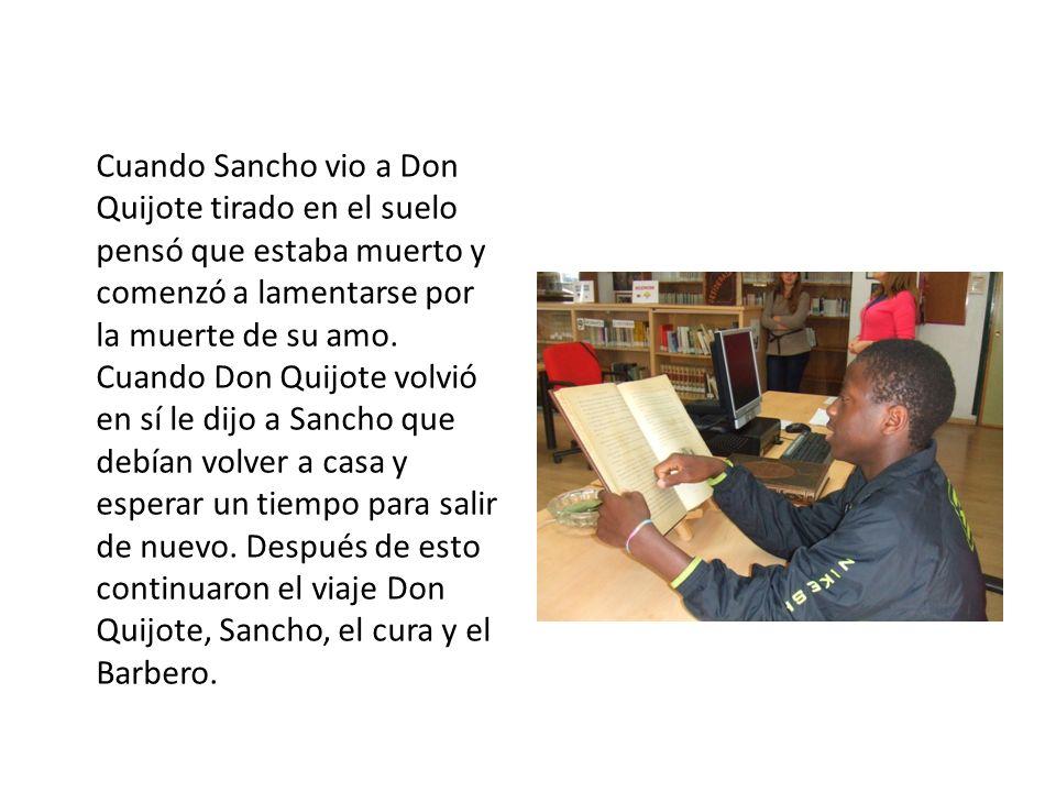 Cuando Sancho vio a Don Quijote tirado en el suelo pensó que estaba muerto y comenzó a lamentarse por la muerte de su amo.