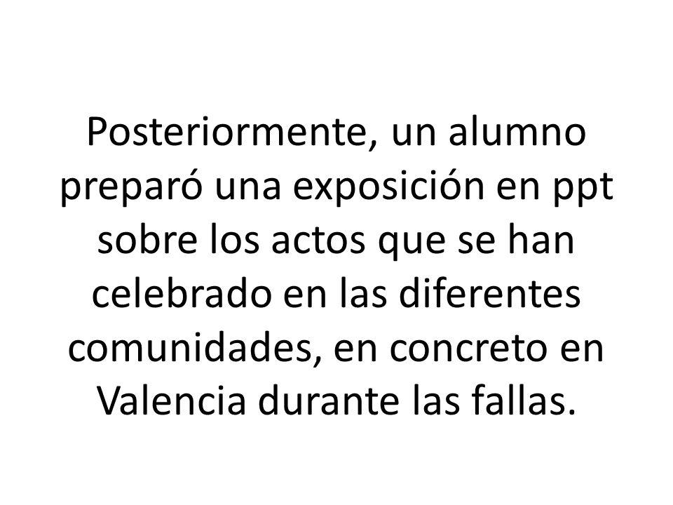 Posteriormente, un alumno preparó una exposición en ppt sobre los actos que se han celebrado en las diferentes comunidades, en concreto en Valencia durante las fallas.