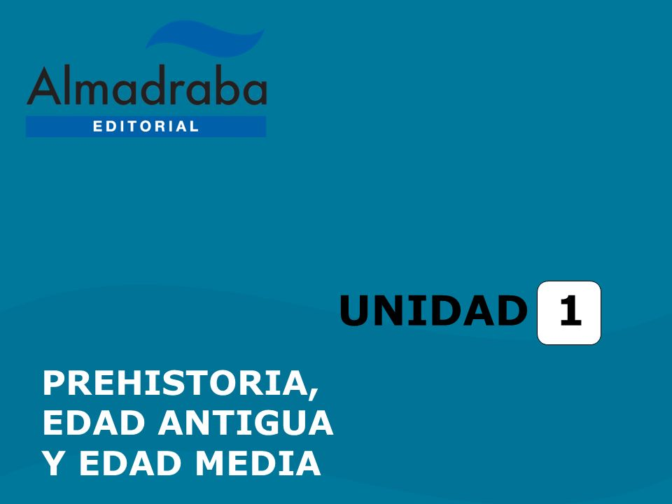 UNIDAD 1 PREHISTORIA, EDAD ANTIGUA Y EDAD MEDIA